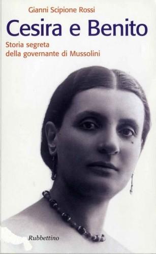 Cesira e Benito. Storia segreta della governante di Mussolini