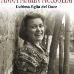 """Anna Maria, il """"piccolo fiore"""" di Mussolini"""